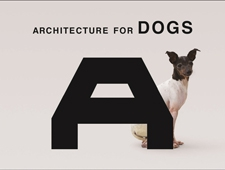 ARCHITECTURE FOR DOGS 犬のための建築展